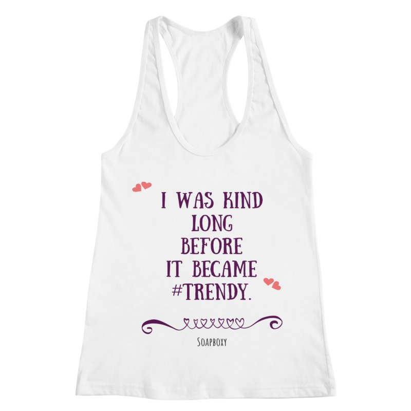 I was kind long before ... Women's Tank by Soapboxy Boutique
