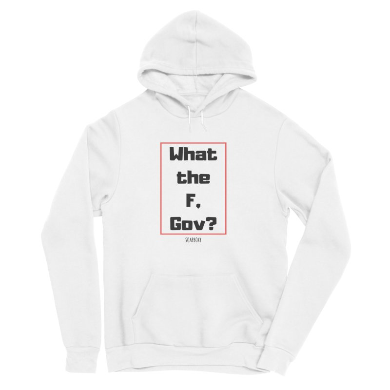 What the F, Gov? Women's Pullover Hoody by Soapboxy Boutique