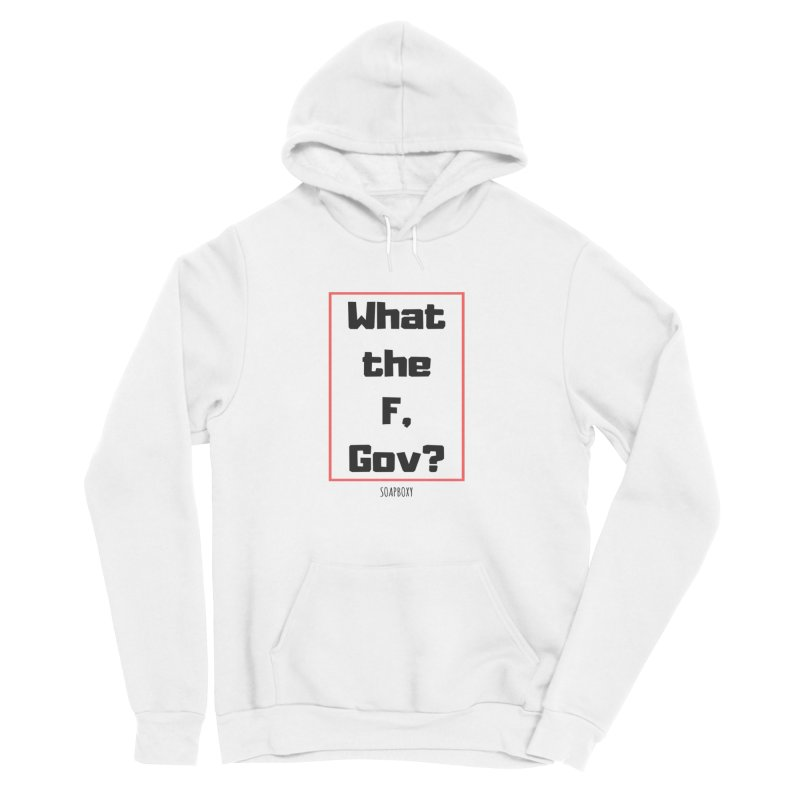 What the F, Gov? Men's Sponge Fleece Pullover Hoody by Soapboxy Boutique