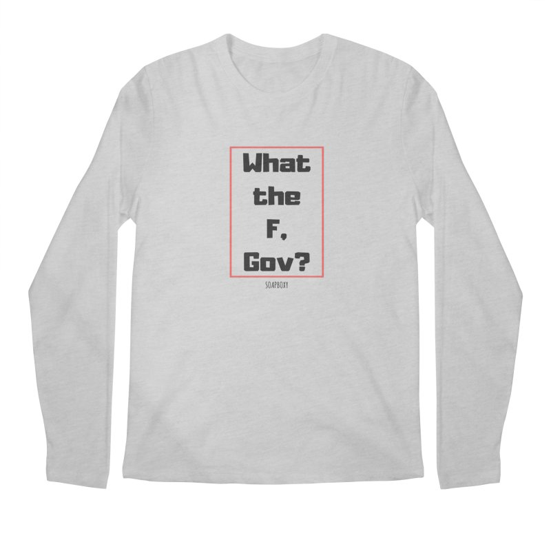 What the F, Gov? Men's Regular Longsleeve T-Shirt by Soapboxy Boutique