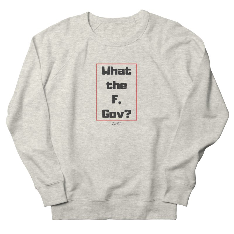 What the F, Gov? Men's French Terry Sweatshirt by Soapboxy Boutique