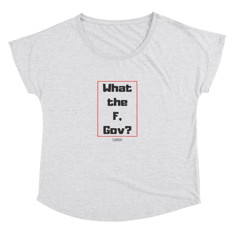 What the F, Gov? Women's Dolman Scoop Neck by Soapboxy Boutique
