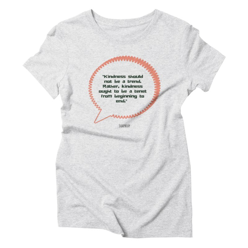 Kindness not a trend Women's Triblend T-Shirt by Soapboxy Boutique