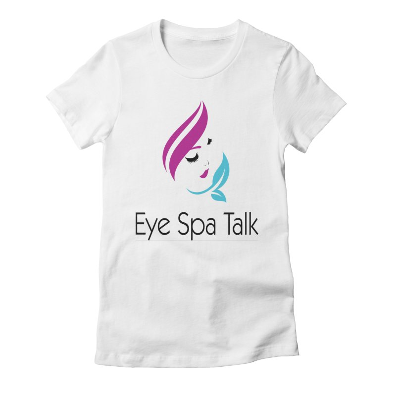 Eye Spa Talk Women's T-Shirt by SoloOD's Artist Shop