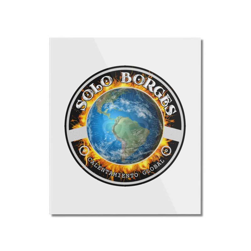 Solo Borges Calentamiento Global Home Mounted Acrylic Print by Soloborges 's Artist Shop