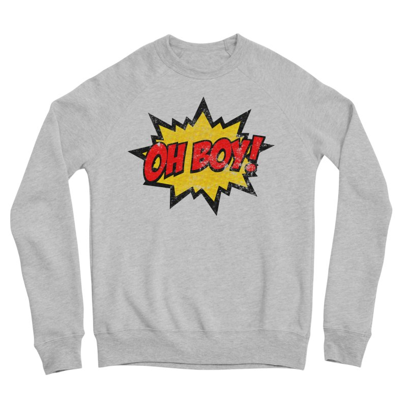 Oh Boy! *Distressed* Men's Sponge Fleece Sweatshirt by SolosHold's Artist Shop