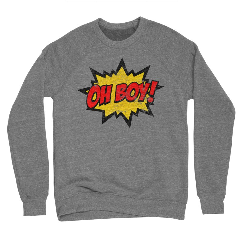 Oh Boy! *Distressed* Men's Sponge Fleece Sweatshirt by SolosHold's Artist Shop