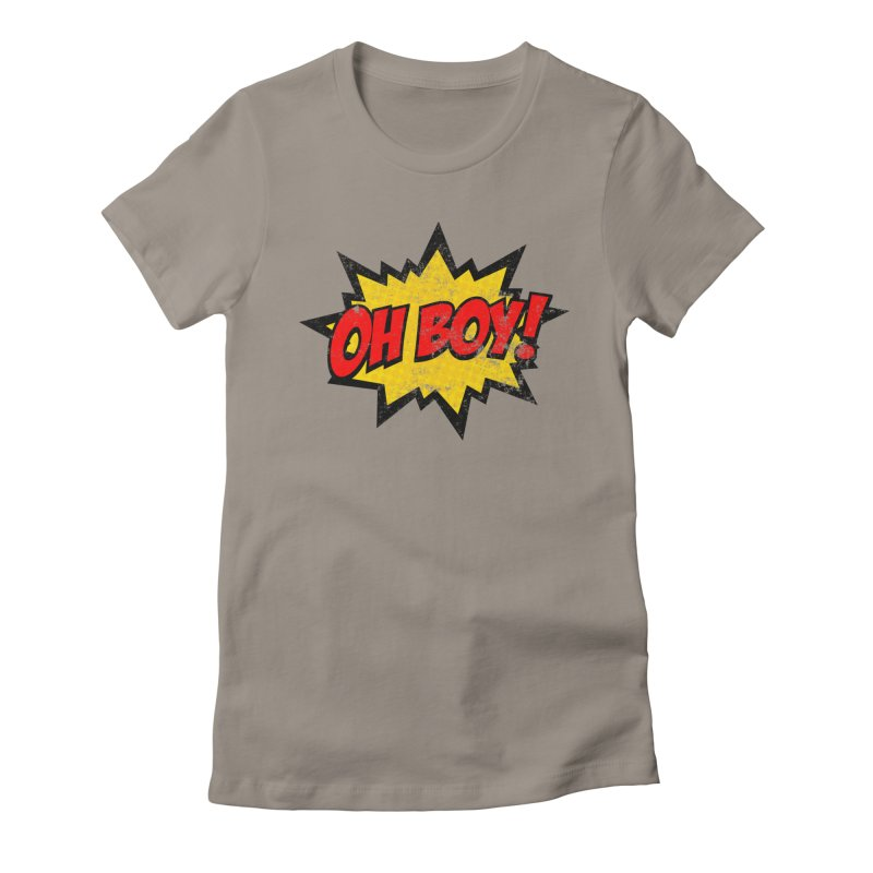 Oh Boy! *Distressed* Women's Fitted T-Shirt by SolosHold's Artist Shop