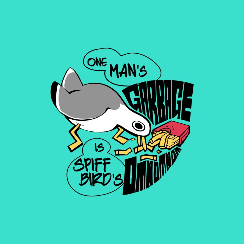 One Man's Garbage is Spiff Bird's Omnomnom None  by The Spiffai Team Shop