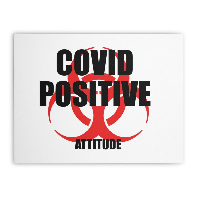 COVID POSITIVE (attitude) Home Stretched Canvas by Spokanarama Mart