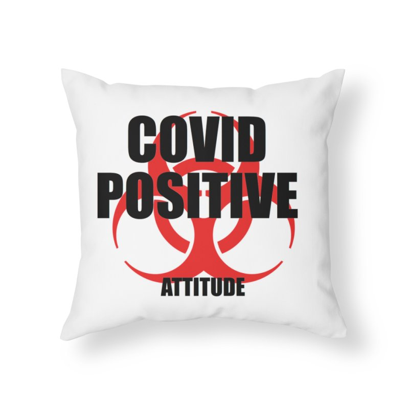 COVID POSITIVE (attitude) Home Throw Pillow by Spokanarama Mart