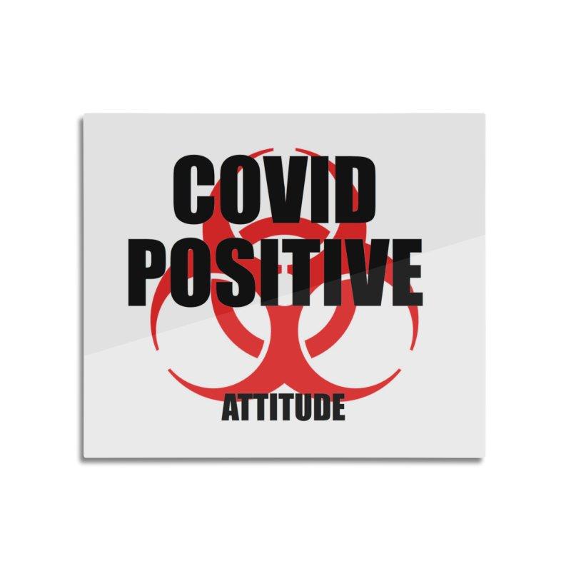 COVID POSITIVE (attitude) Home Mounted Aluminum Print by Spokanarama Mart
