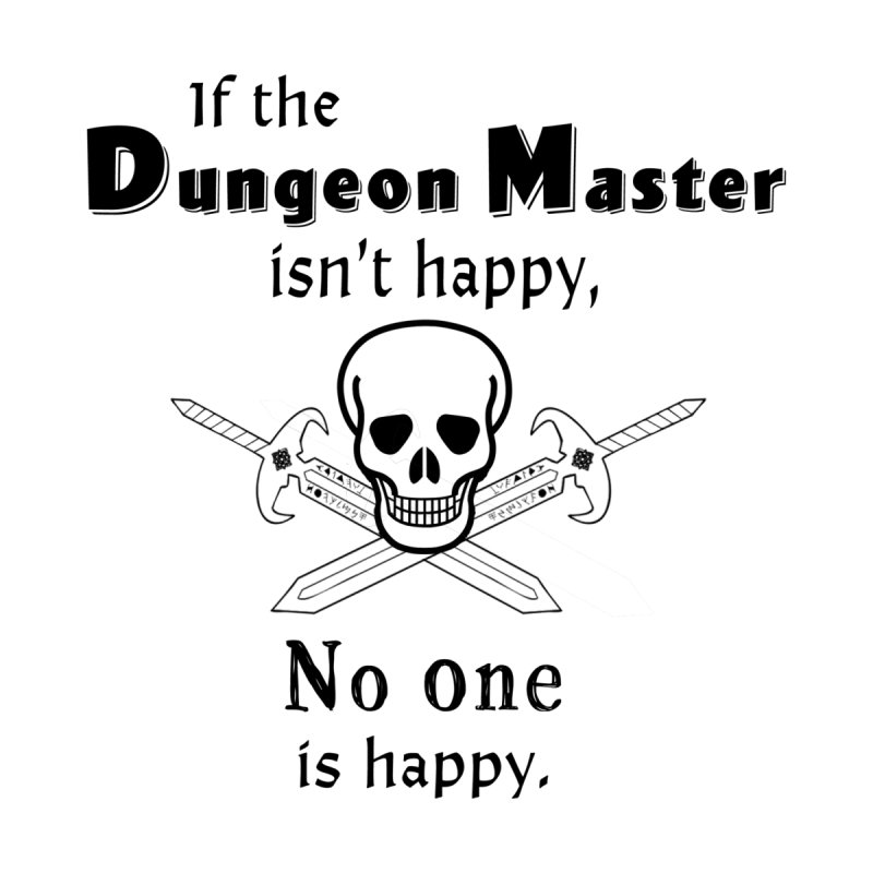 Killer DM.  If the Dungeon Master isn't happy.  Skull and crossed swords.   For fans of Dungeons & by Sporkshirts's tshirt gamer movie and design shop.