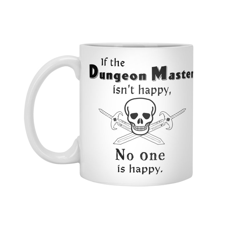 Killer DM.  If the Dungeon Master isn't happy.  Skull and crossed swords.   For fans of Dungeons & in Standard Mug White by Make a statement, laugh, enjoy.