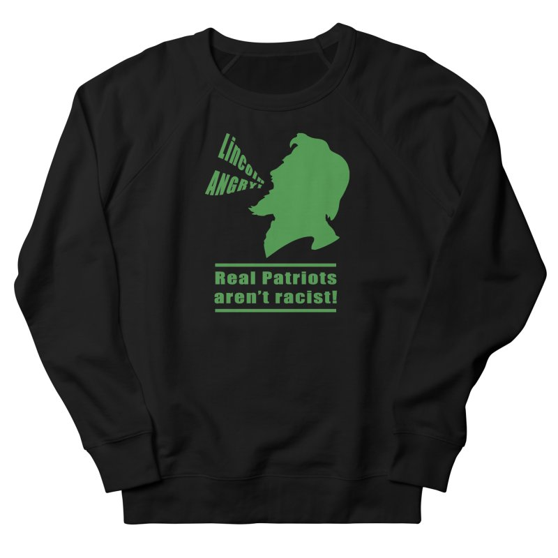 Real patriots aren't racist! in Women's French Terry Sweatshirt Black by Sporkshirts's tshirt gamer movie and design shop.