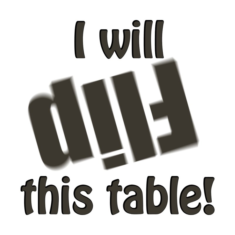 I will flip this table. by Sporkshirts's tshirt gamer movie and design shop.