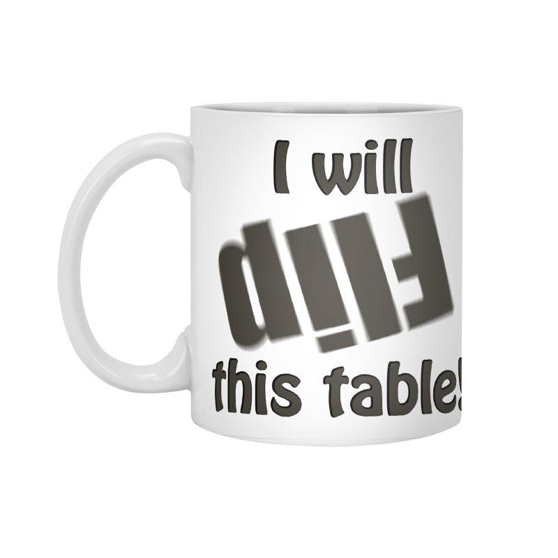 I will flip this table. in Standard Mug White by Make a statement, laugh, enjoy.