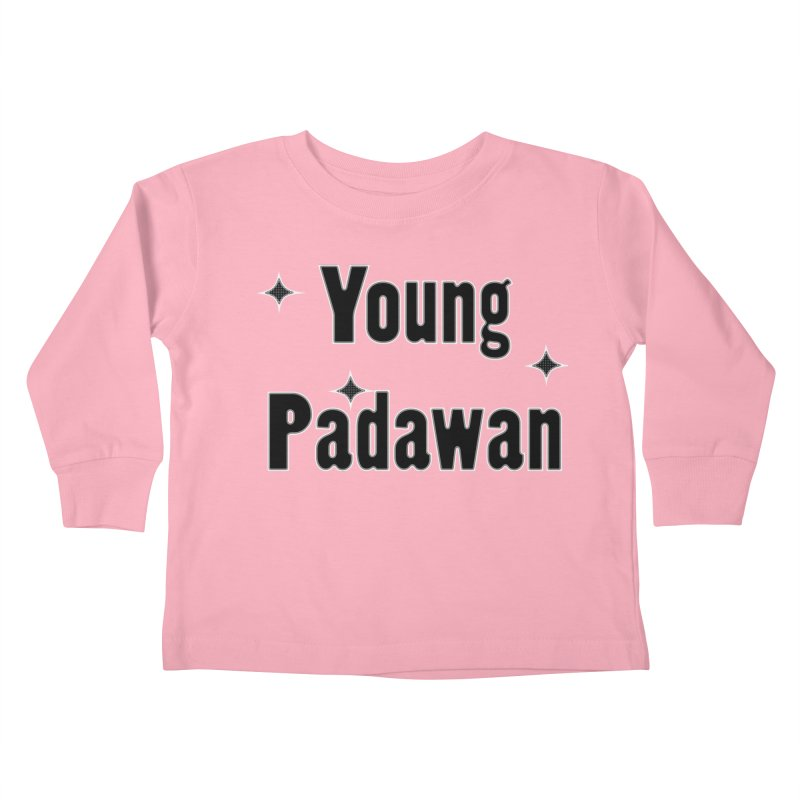 Young Padawan baby onsie and kids shirts and hoddies Kids Toddler Longsleeve T-Shirt by Make a statement, laugh, enjoy.