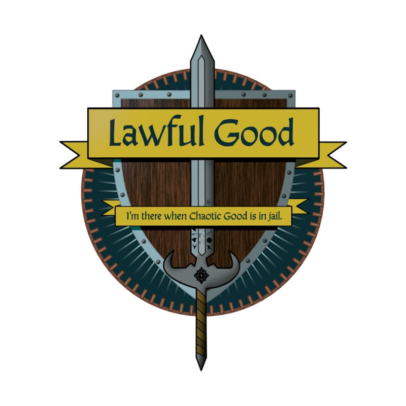 Lawful Good.  I am here when Chaotic Good is in jail. by Sporkshirts's tshirt gamer movie and design shop.
