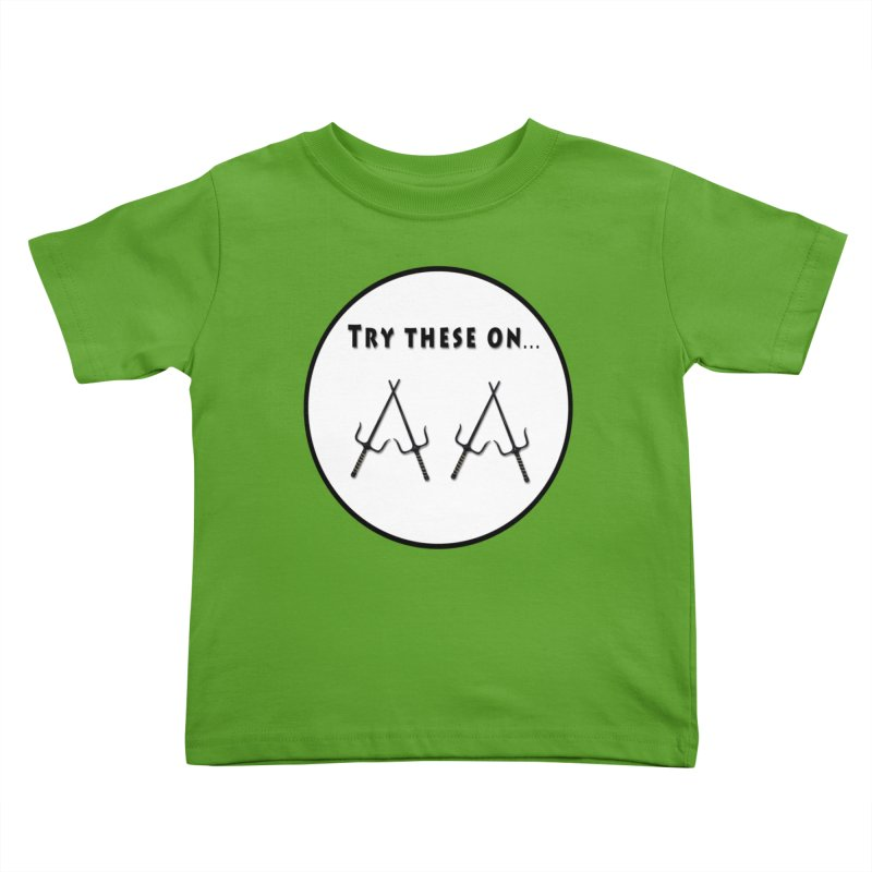 Try these on... Kids Toddler T-Shirt by Make a statement, laugh, enjoy.