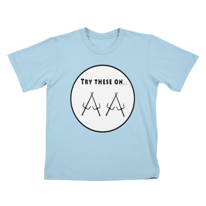 Try these on... Kids T-Shirt by Make a statement, laugh, enjoy.