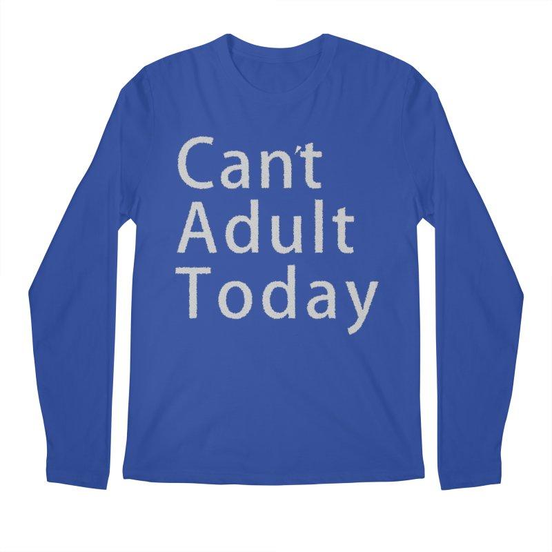 Can't Adult Today Men's Regular Longsleeve T-Shirt by Make a statement, laugh, enjoy.