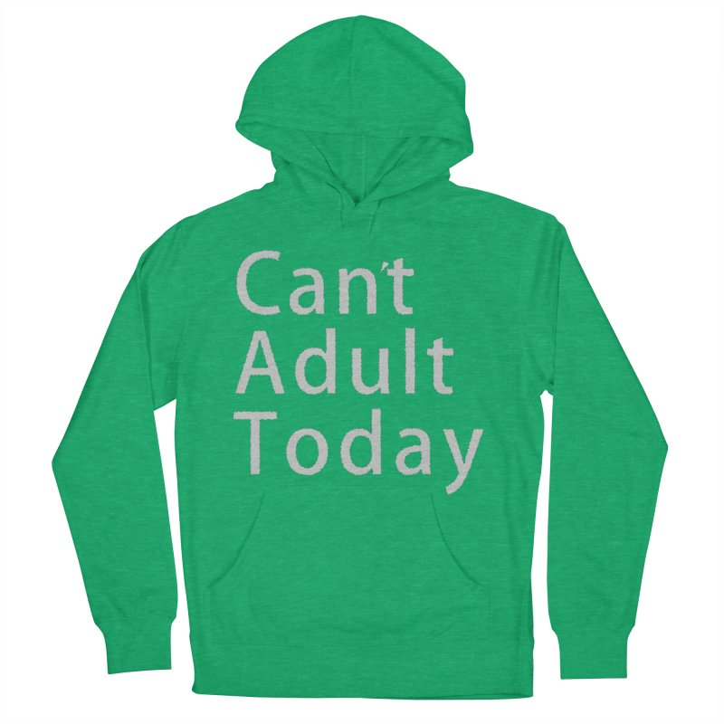 Can't Adult Today Women's French Terry Pullover Hoody by Make a statement, laugh, enjoy.