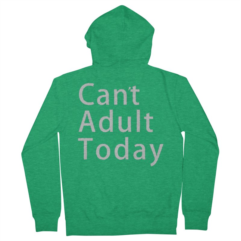 Can't Adult Today Men's French Terry Zip-Up Hoody by Make a statement, laugh, enjoy.