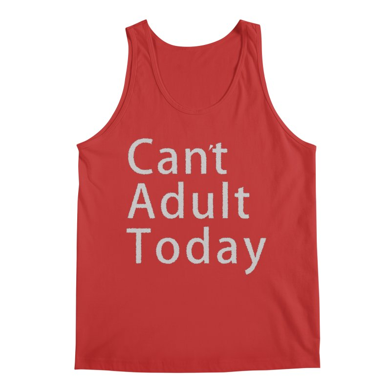 Can't Adult Today Men's Regular Tank by Make a statement, laugh, enjoy.