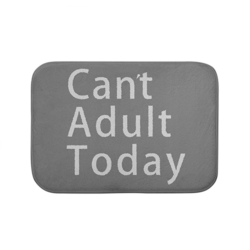 Can't Adult Today Home Bath Mat by Sporkshirts's tshirt gamer movie and design shop.