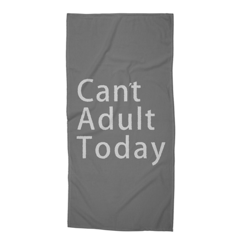 Can't Adult Today Accessories Beach Towel by Sporkshirts's tshirt gamer movie and design shop.