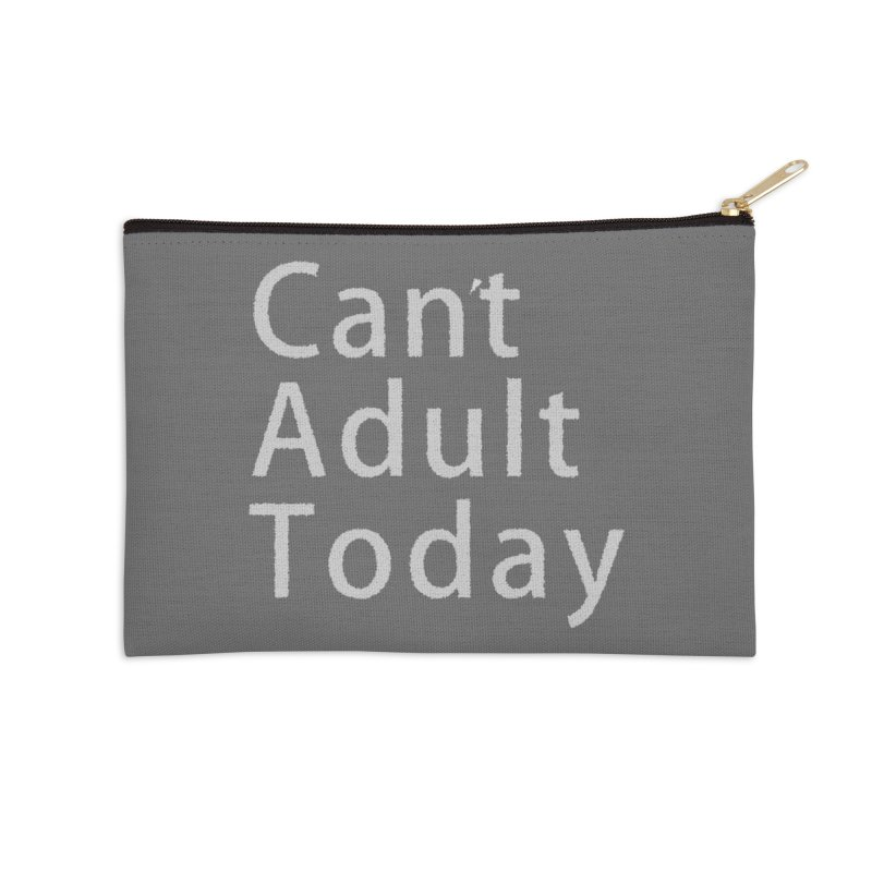Can't Adult Today Accessories Zip Pouch by Sporkshirts's tshirt gamer movie and design shop.