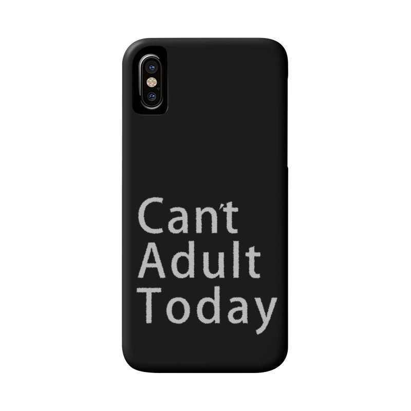 Can't Adult Today Accessories Phone Case by Sporkshirts's tshirt gamer movie and design shop.
