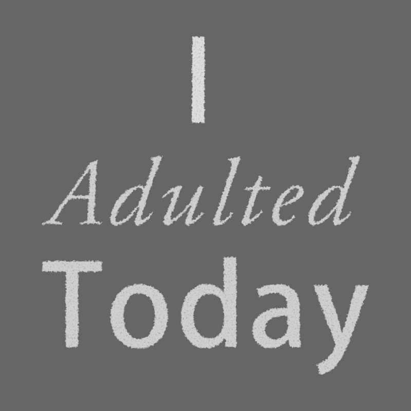 I adulted today Accessories Notebook by Make a statement, laugh, enjoy.