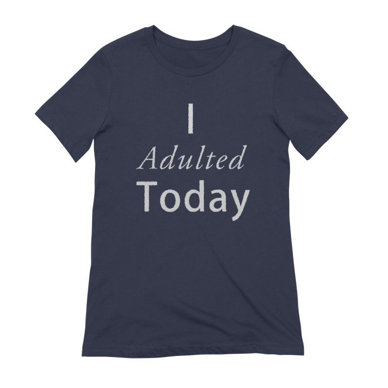 I adulted today Women's Extra Soft T-Shirt by Sporkshirts's tshirt gamer movie and design shop.