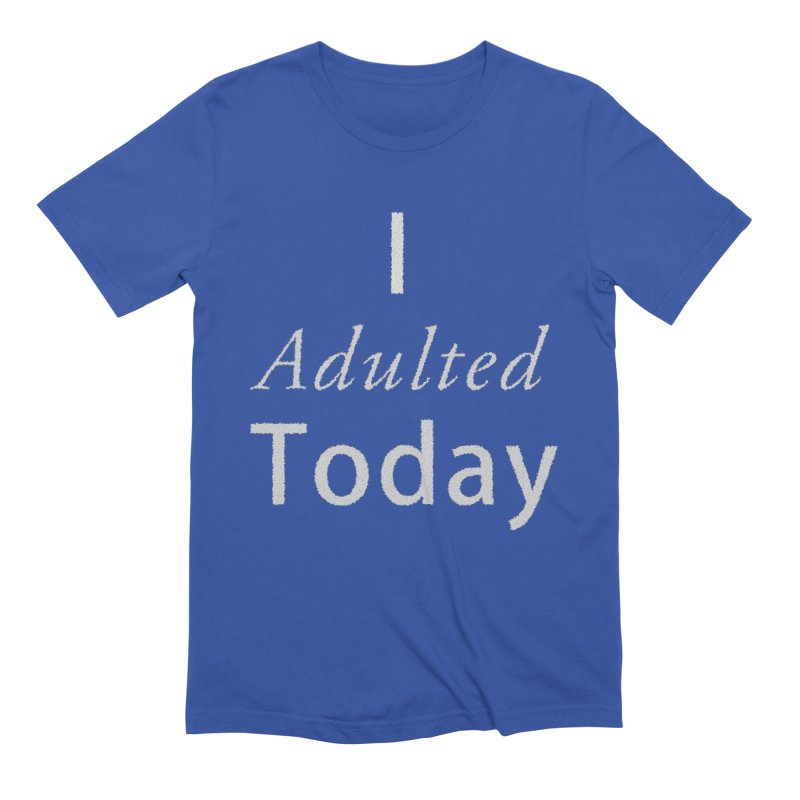 I adulted today Men's Extra Soft T-Shirt by Sporkshirts's tshirt gamer movie and design shop.