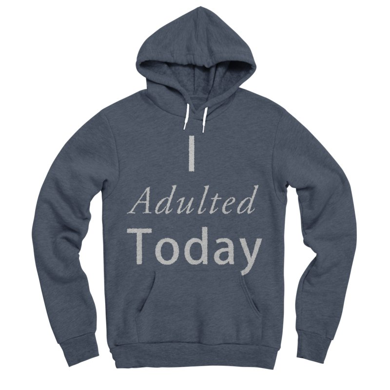 I adulted today Men's Sponge Fleece Pullover Hoody by Sporkshirts's tshirt gamer movie and design shop.