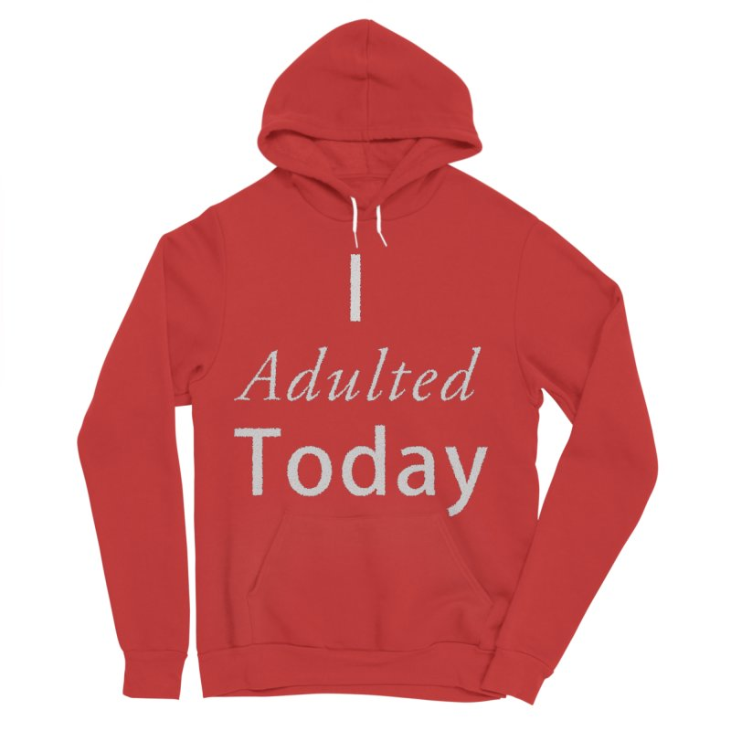 I adulted today Women's Sponge Fleece Pullover Hoody by Sporkshirts's tshirt gamer movie and design shop.