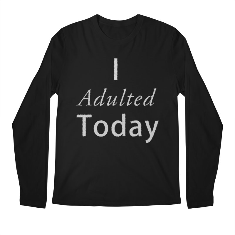 I adulted today Men's Regular Longsleeve T-Shirt by Make a statement, laugh, enjoy.