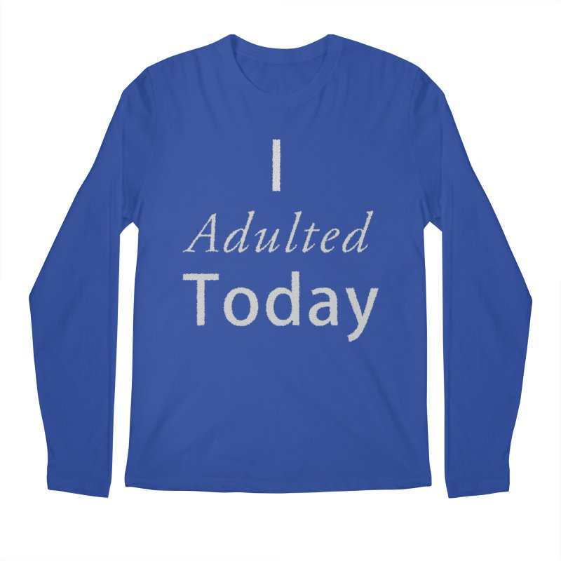 I adulted today Men's Regular Longsleeve T-Shirt by Sporkshirts's tshirt gamer movie and design shop.