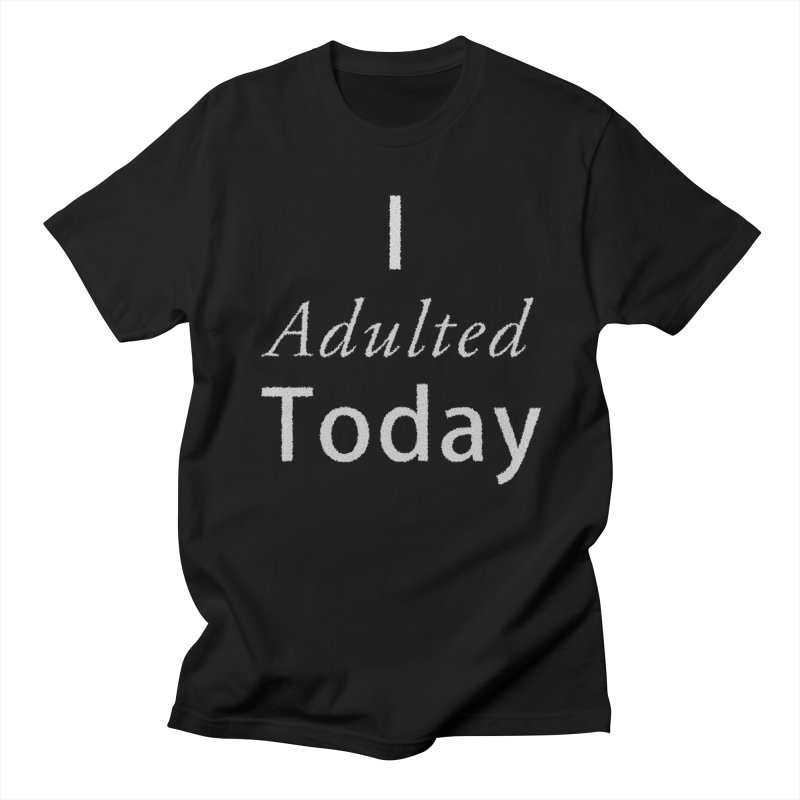 I adulted today Women's Regular Unisex T-Shirt by Sporkshirts's tshirt gamer movie and design shop.