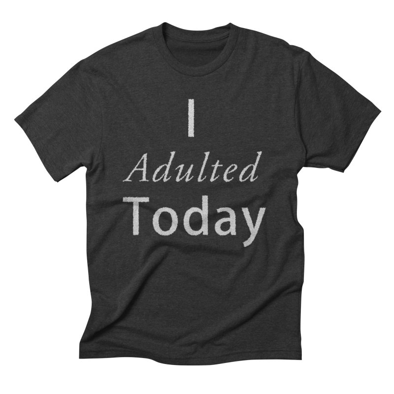 I adulted today Men's Triblend T-Shirt by Sporkshirts's tshirt gamer movie and design shop.