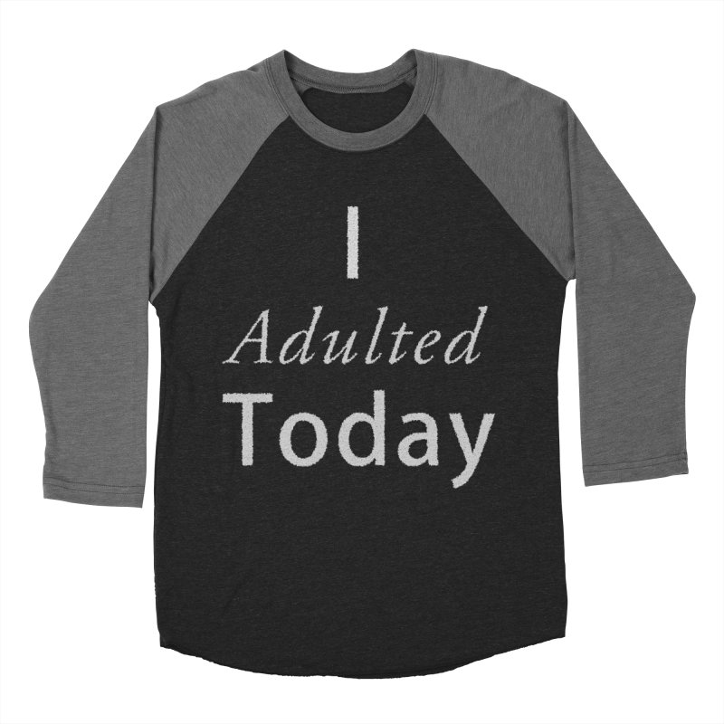 I adulted today Men's Baseball Triblend Longsleeve T-Shirt by Sporkshirts's tshirt gamer movie and design shop.