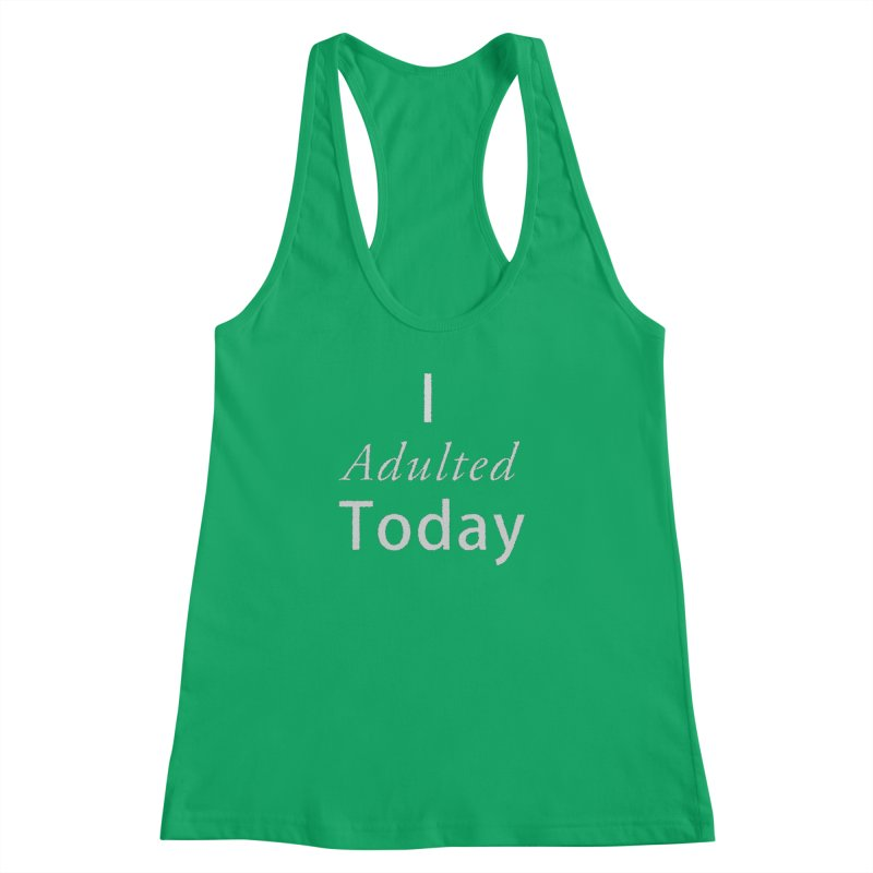 I adulted today Women's Racerback Tank by Sporkshirts's tshirt gamer movie and design shop.