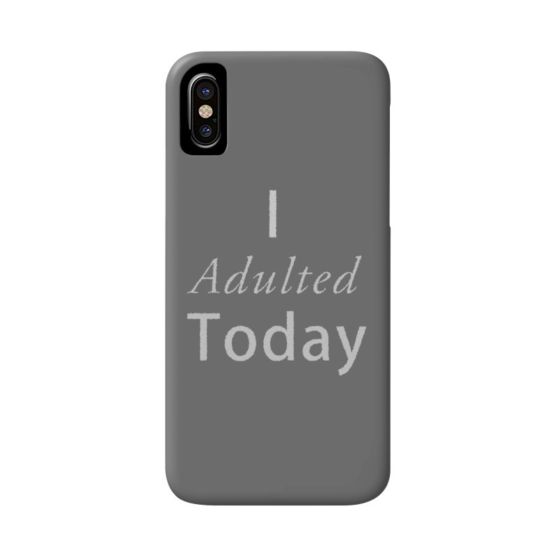 I adulted today Accessories Phone Case by Sporkshirts's tshirt gamer movie and design shop.