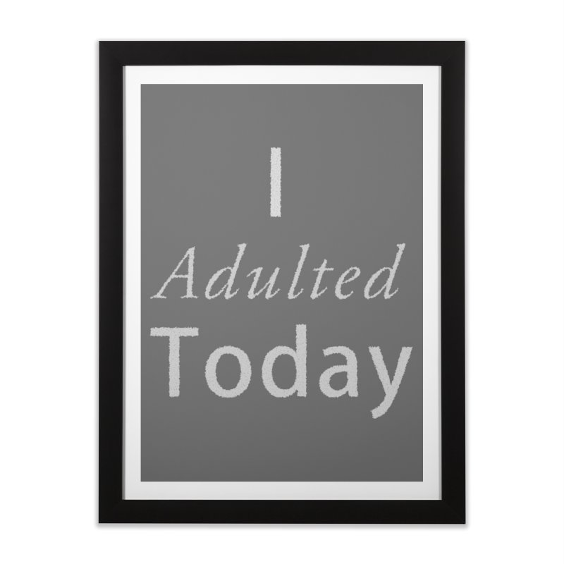 I adulted today Home Framed Fine Art Print by Sporkshirts's tshirt gamer movie and design shop.