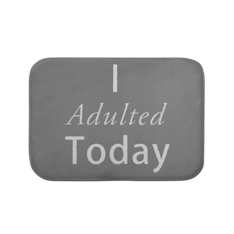 I adulted today Home Bath Mat by Sporkshirts's tshirt gamer movie and design shop.