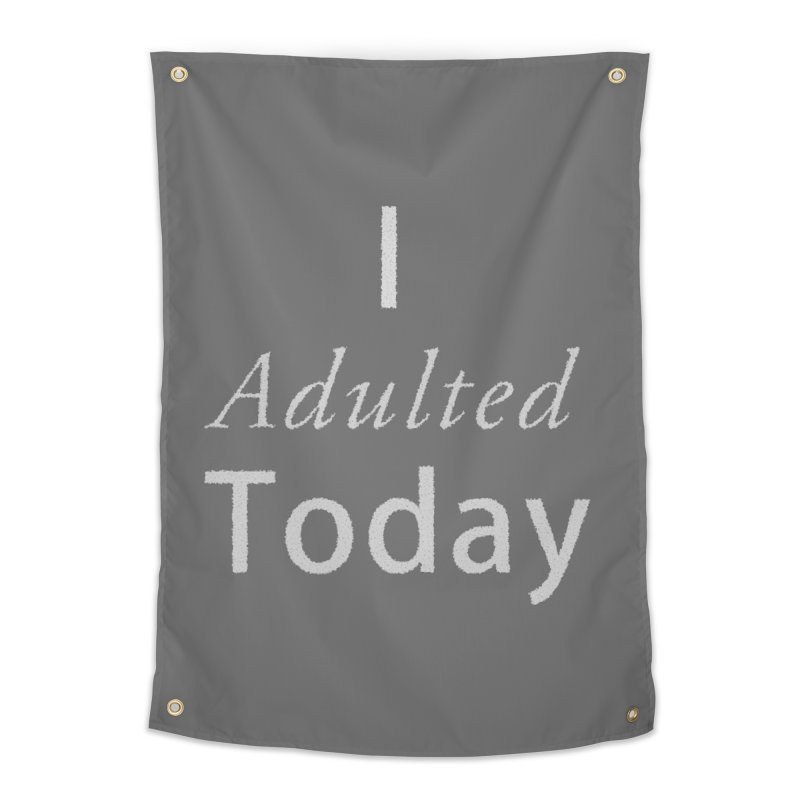 I adulted today Home Tapestry by Sporkshirts's tshirt gamer movie and design shop.
