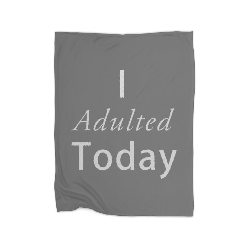I adulted today Home Fleece Blanket Blanket by Sporkshirts's tshirt gamer movie and design shop.
