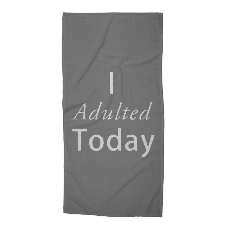 I adulted today Accessories Beach Towel by Sporkshirts's tshirt gamer movie and design shop.